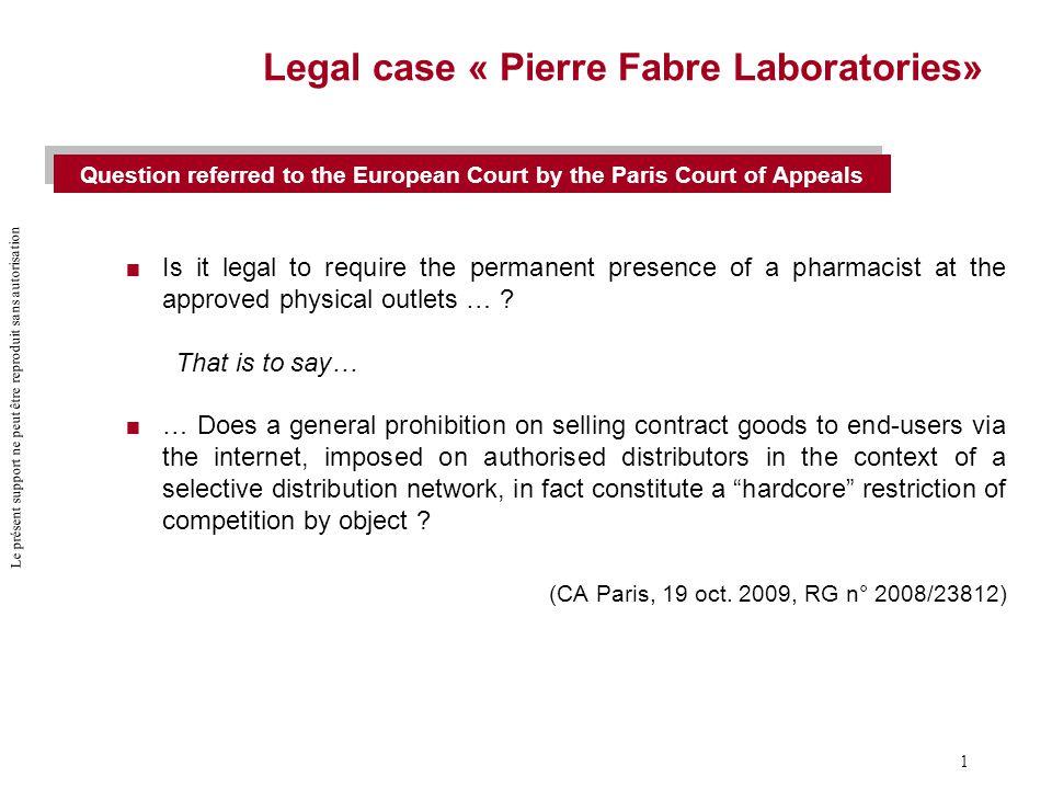 Le présent support ne peut être reproduit sans autorisation 1 Legal case « Pierre Fabre Laboratories»  Is it legal to require the permanent presence of a pharmacist at the approved physical outlets … .