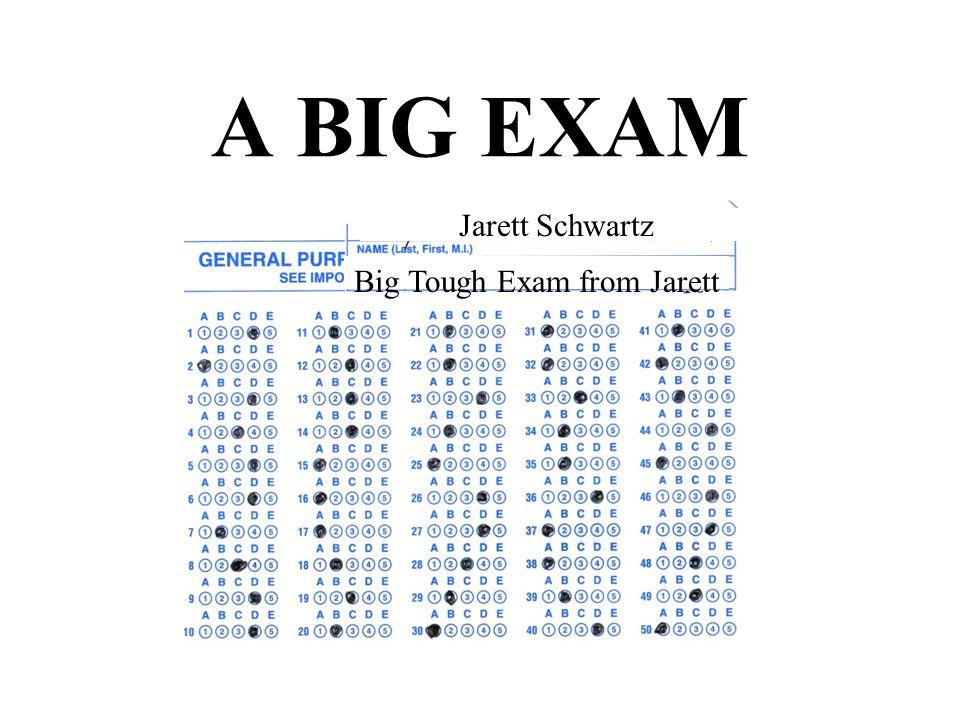 A BIG EXAM Big Tough Exam from Jarett Jarett Schwartz