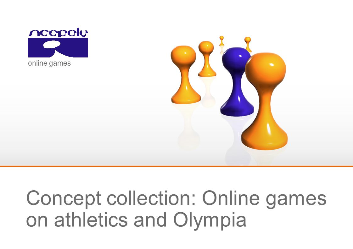No propagation and/or duplication without prior consultation © 2007 Neopoly GmbH Page 1 Concept collection: Online games on athletics and Olympia online games