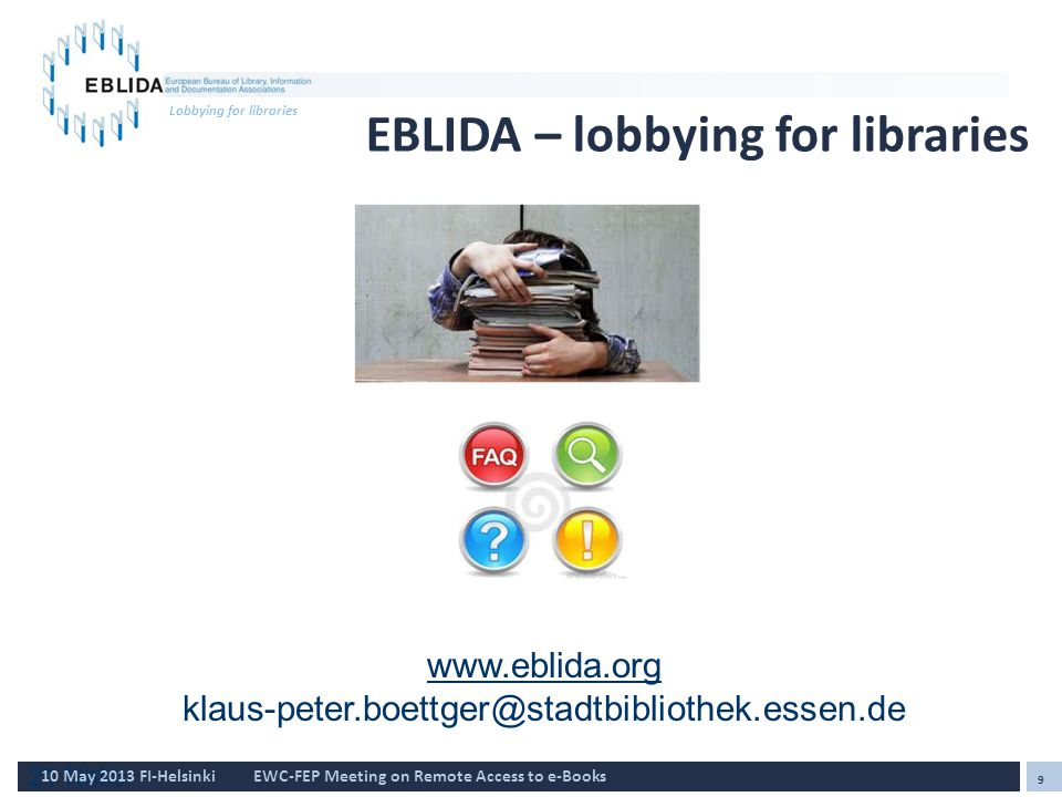 21 Natio 9 10 May 2013 FI-HelsinkiEWC-FEP Meeting on Remote Access to e-Books Lobbying for libraries EBLIDA – lobbying for libraries www.eblida.org klaus-peter.boettger@stadtbibliothek.essen.de