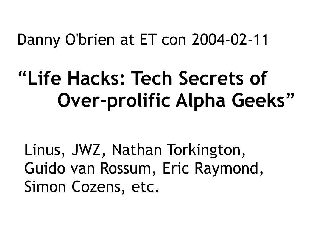 Danny O brien at ET con 2004-02-11 Life Hacks: Tech Secrets of Over-prolific Alpha Geeks Linus, JWZ, Nathan Torkington, Guido van Rossum, Eric Raymond, Simon Cozens, etc.