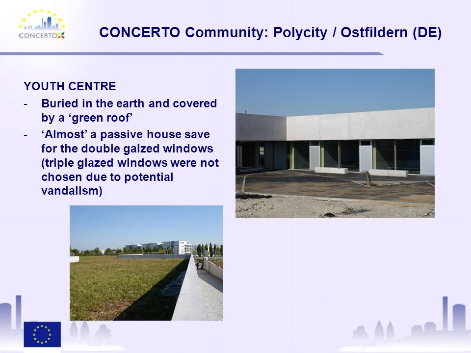 CONCERTO Community: Polycity / Ostfildern (DE) YOUTH CENTRE -Buried in the earth and covered by a 'green roof' -'Almost' a passive house save for the double galzed windows (triple glazed windows were not chosen due to potential vandalism)