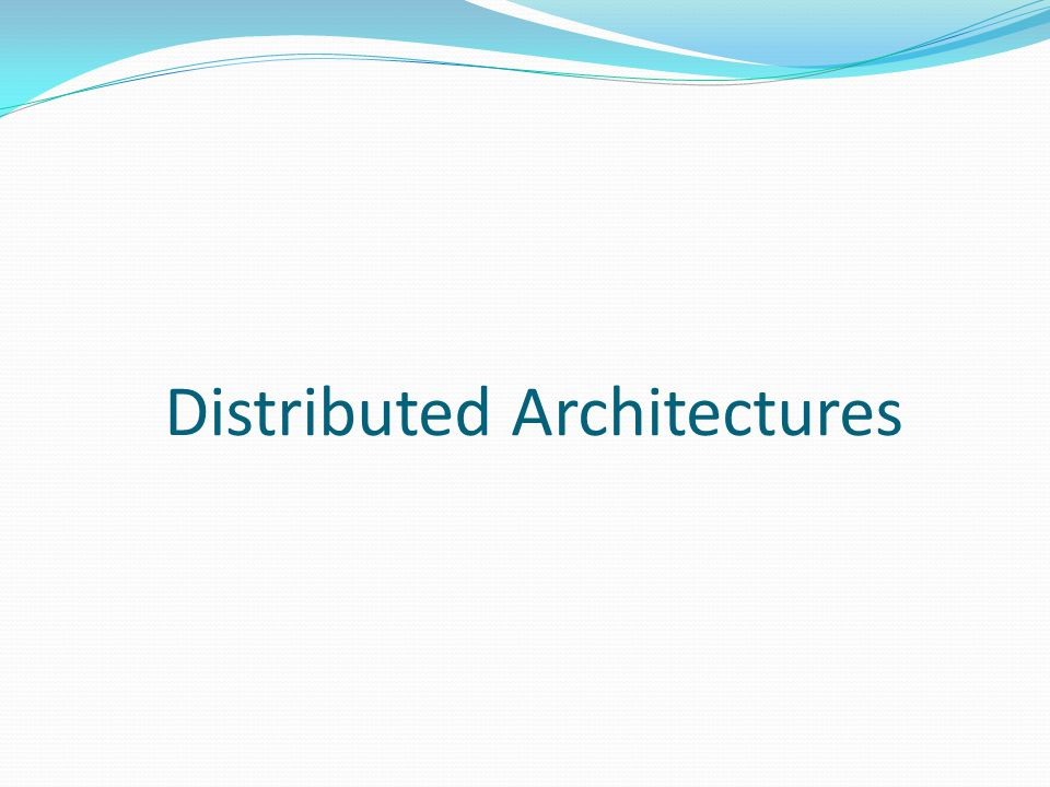 Distributed Architectures