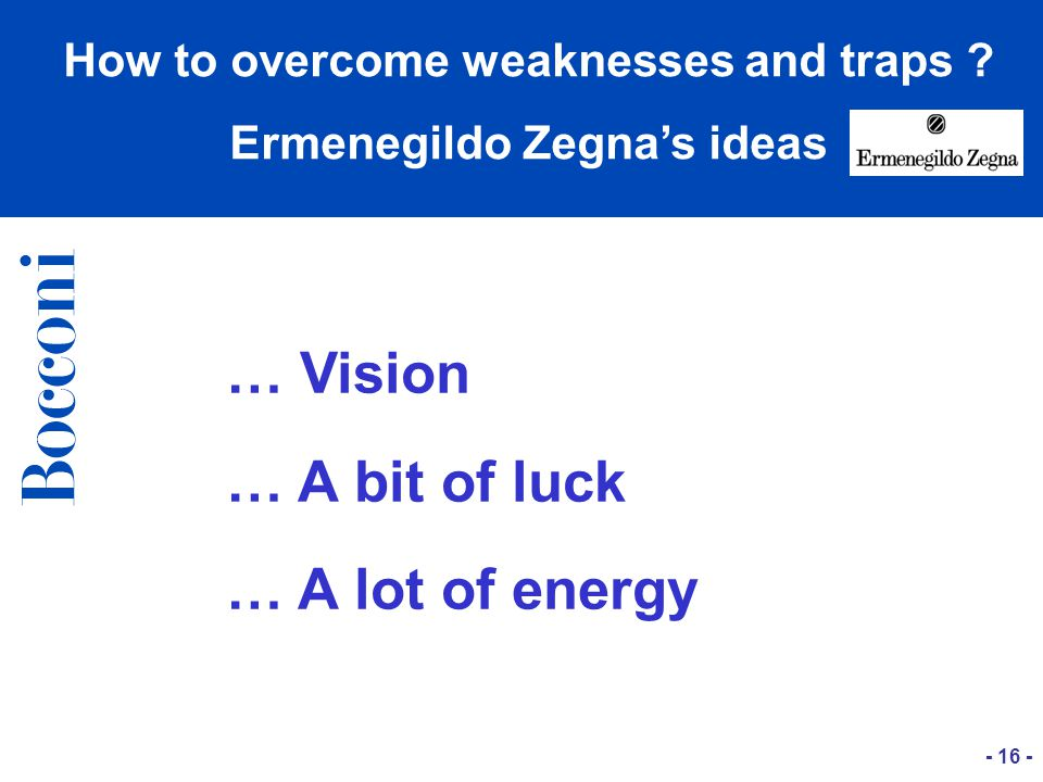 … Vision … A bit of luck … A lot of energy - 16 - How to overcome weaknesses and traps .