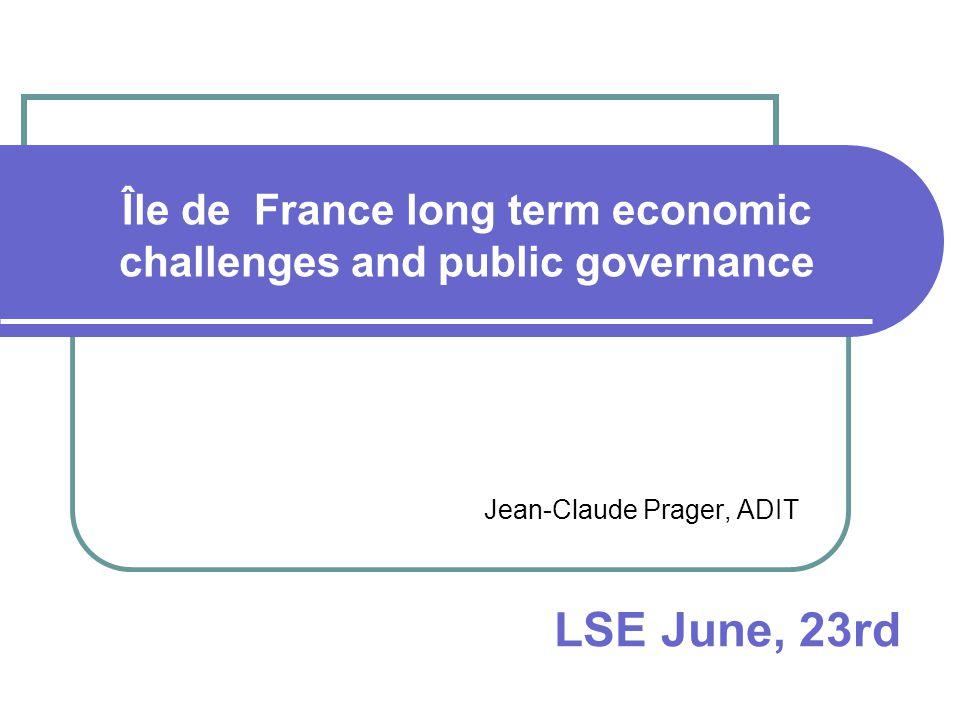Île de France long term economic challenges and public governance Jean-Claude Prager, ADIT LSE June, 23rd
