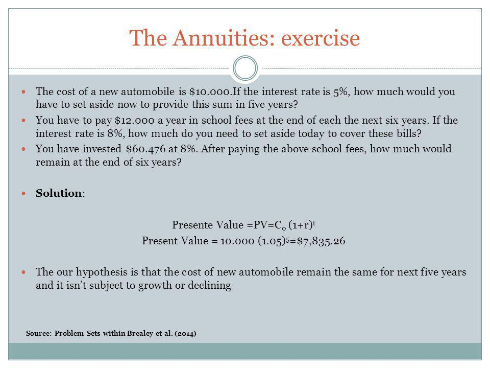 The Annuities: exercise The cost of a new automobile is $10.000.If the interest rate is 5%, how much would you have to set aside now to provide this s