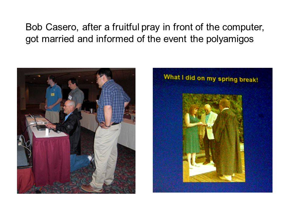 Bob Casero, after a fruitful pray in front of the computer, got married and informed of the event the polyamigos