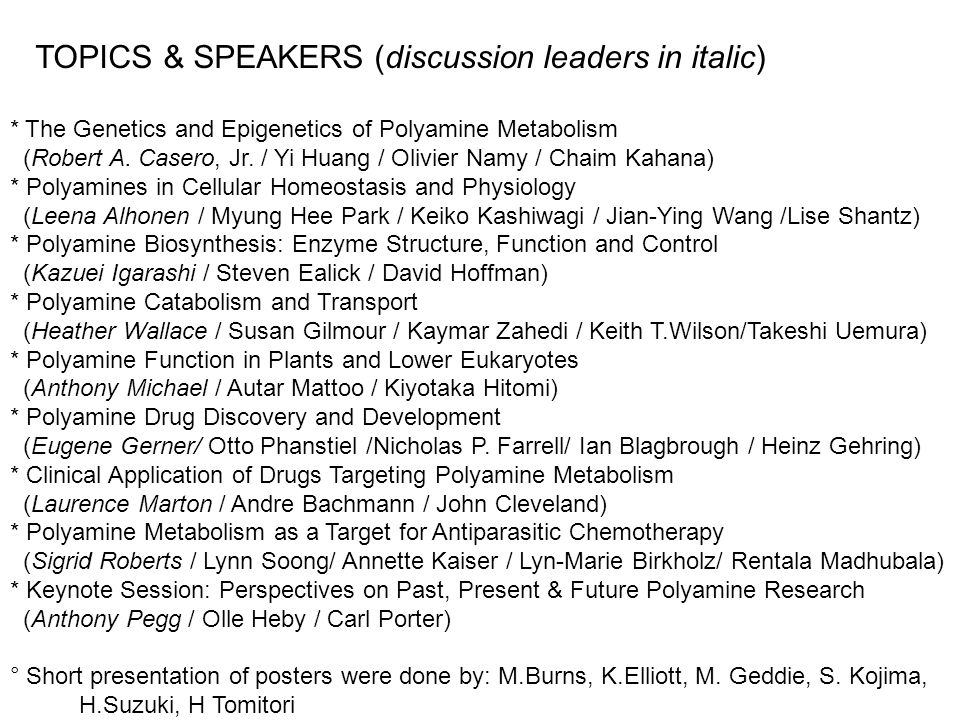 TOPICS & SPEAKERS (discussion leaders in italic) * The Genetics and Epigenetics of Polyamine Metabolism (Robert A.