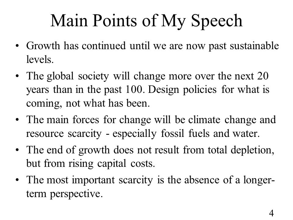 4 Main Points of My Speech Growth has continued until we are now past sustainable levels.