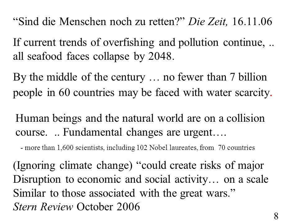 8 Sind die Menschen noch zu retten Die Zeit, 16.11.06 If current trends of overfishing and pollution continue,..