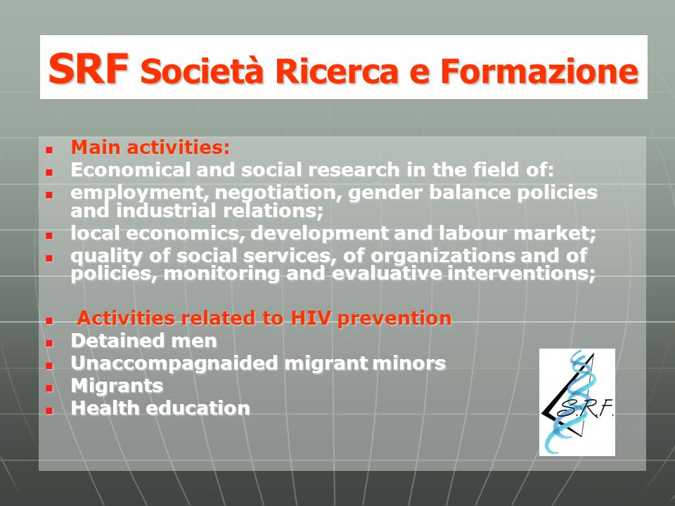 SRF Società Ricerca e Formazione Main activities: Main activities: Economical and social research in the field of: Economical and social research in t