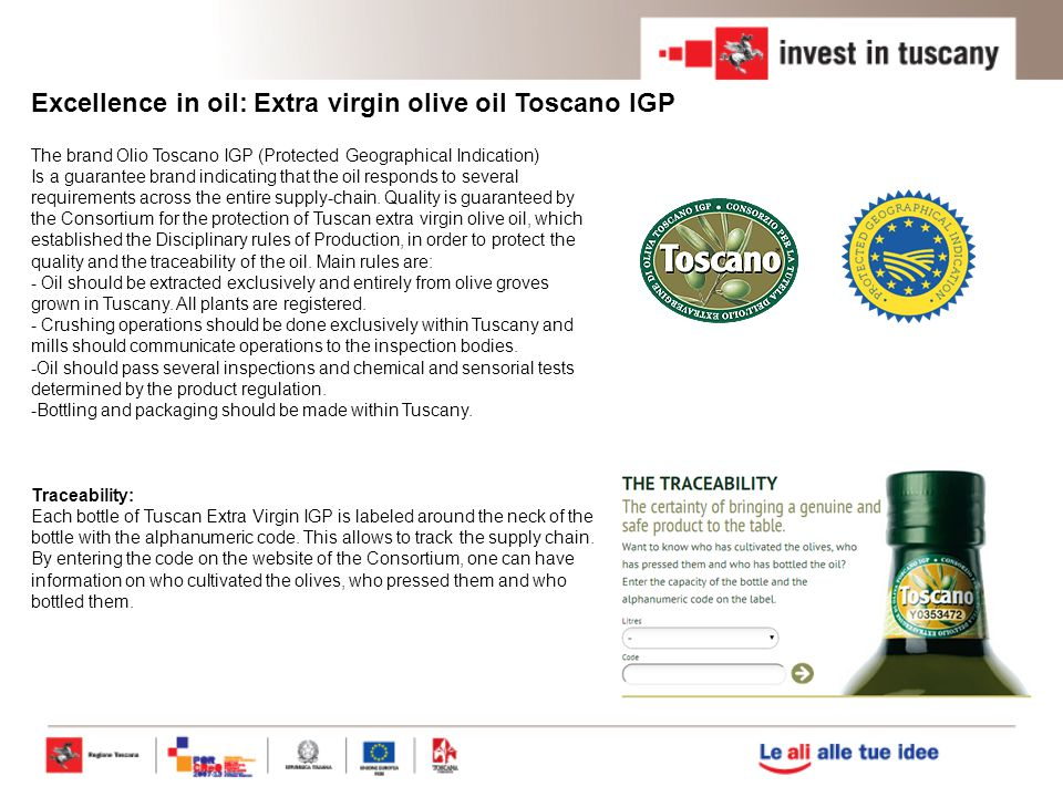 The brand Olio Toscano IGP (Protected Geographical Indication) Is a guarantee brand indicating that the oil responds to several requirements across the entire supply-chain.