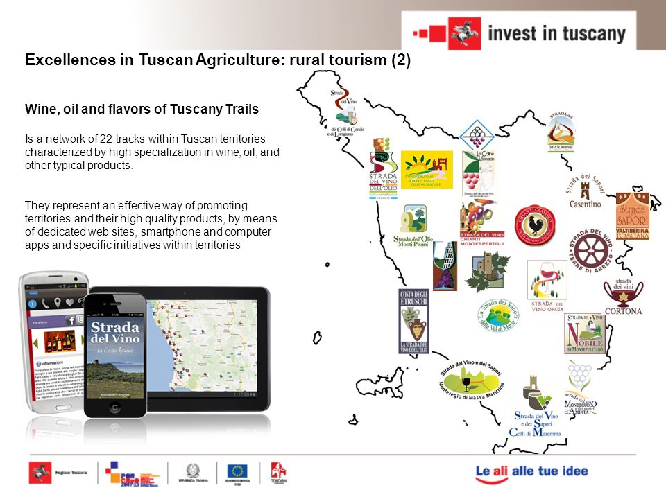 Excellences in Tuscan Agriculture: rural tourism (2) Wine, oil and flavors of Tuscany Trails Is a network of 22 tracks within Tuscan territories characterized by high specialization in wine, oil, and other typical products.