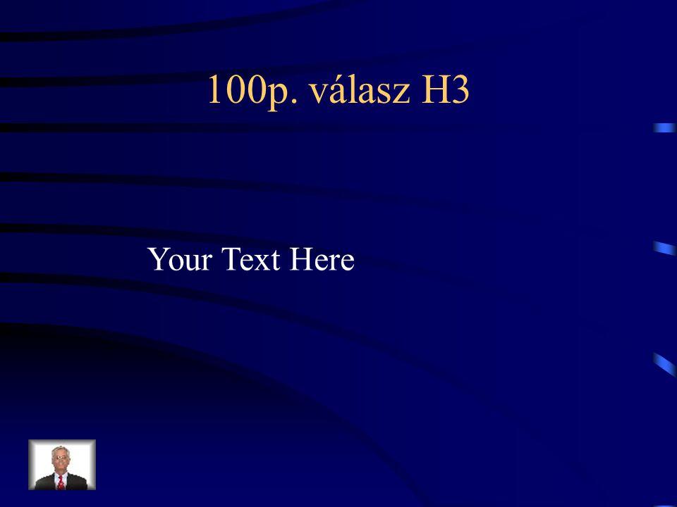 100p. kérdés H3 Your Text Here