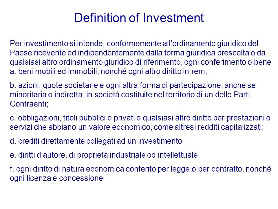Definition of Investment Per investimento si intende, conformemente all'ordinamento giuridico del Paese ricevente ed indipendentemente dalla forma giuridica prescelta o da qualsiasi altro ordinamento giuridico di riferimento, ogni conferimento o bene a.