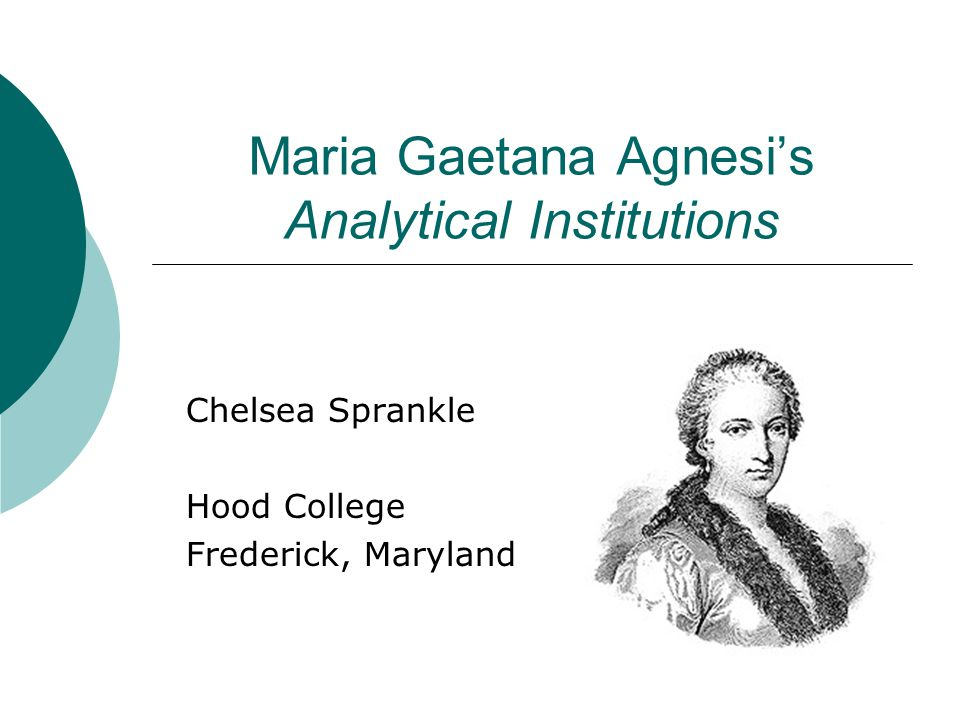Maria Gaetana Agnesi's Analytical Institutions Chelsea Sprankle Hood College Frederick, Maryland