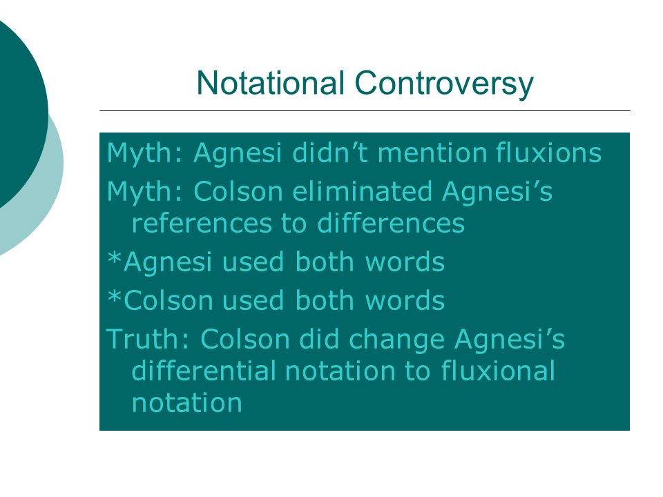 Notational Controversy Myth: Agnesi didn't mention fluxions Myth: Colson eliminated Agnesi's references to differences *Agnesi used both words *Colson