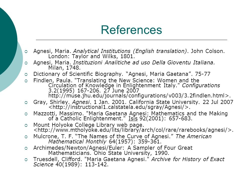 References  Agnesi, Maria. Analytical Institutions (English translation). John Colson. London: Taylor and Wilks, 1801.  Agnesi, Maria. Instituzioni