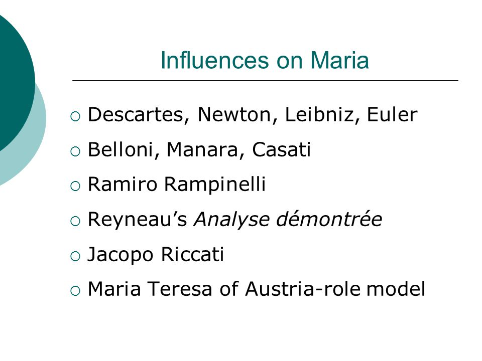 Influences on Maria  Descartes, Newton, Leibniz, Euler  Belloni, Manara, Casati  Ramiro Rampinelli  Reyneau's Analyse démontrée  Jacopo Riccati  Maria Teresa of Austria-role model