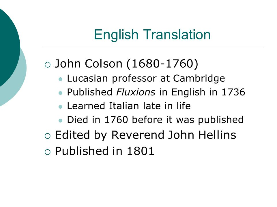 English Translation  John Colson (1680-1760) Lucasian professor at Cambridge Published Fluxions in English in 1736 Learned Italian late in life Died in 1760 before it was published  Edited by Reverend John Hellins  Published in 1801