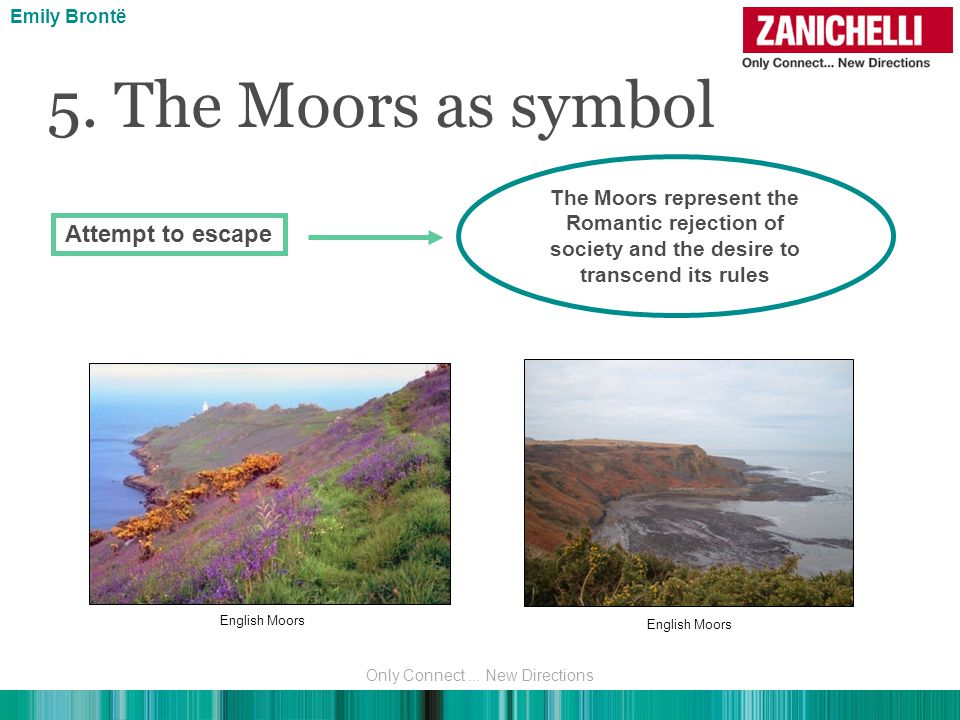 5. The Moors as symbol Attempt to escape The Moors represent the Romantic rejection of society and the desire to transcend its rules Emily Brontë Engl