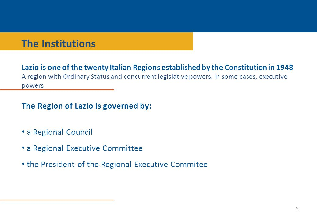 Lazio is one of the twenty Italian Regions established by the Constitution in 1948 A region with Ordinary Status and concurrent legislative powers.
