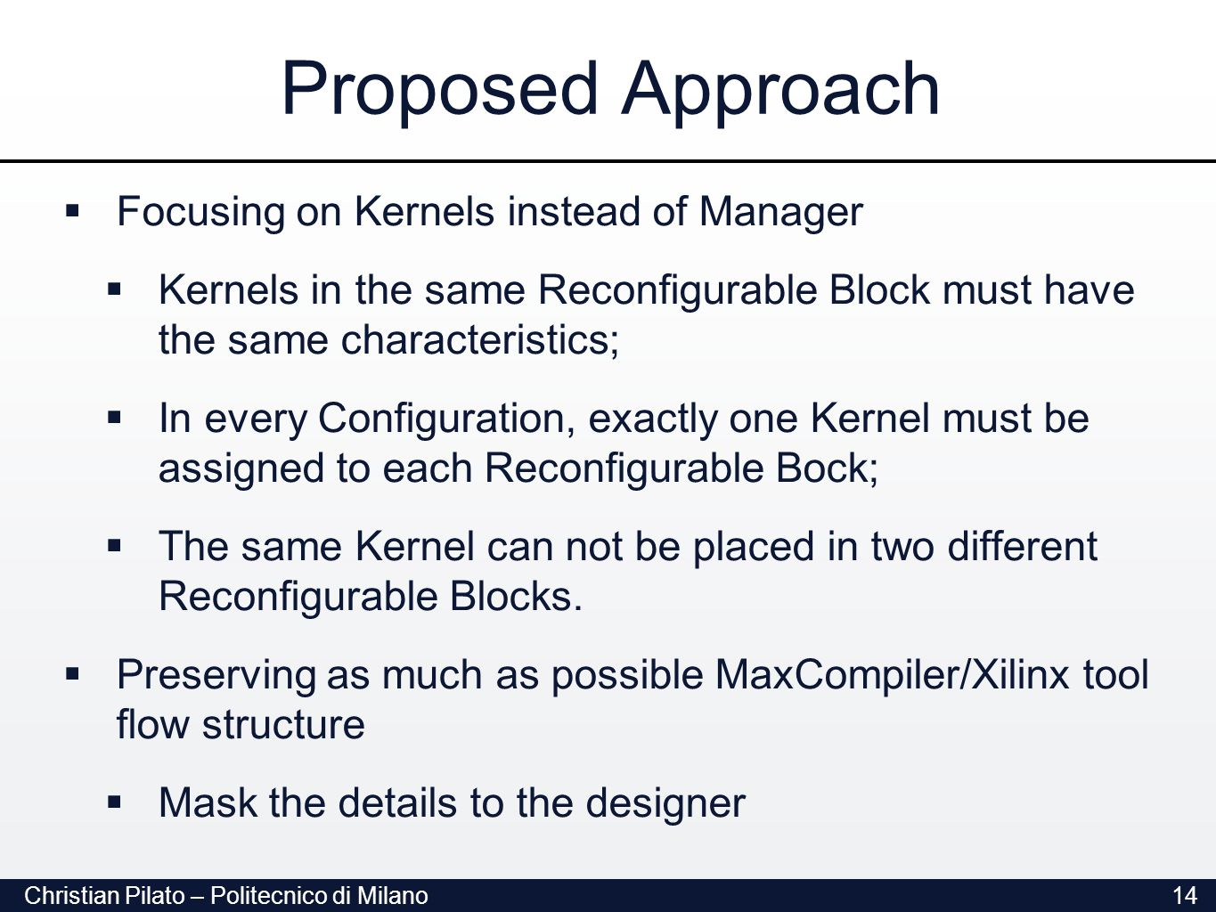 Christian Pilato – Politecnico di Milano Proposed Approach 14  Focusing on Kernels instead of Manager  Kernels in the same Reconfigurable Block must have the same characteristics;  In every Configuration, exactly one Kernel must be assigned to each Reconfigurable Bock;  The same Kernel can not be placed in two different Reconfigurable Blocks.