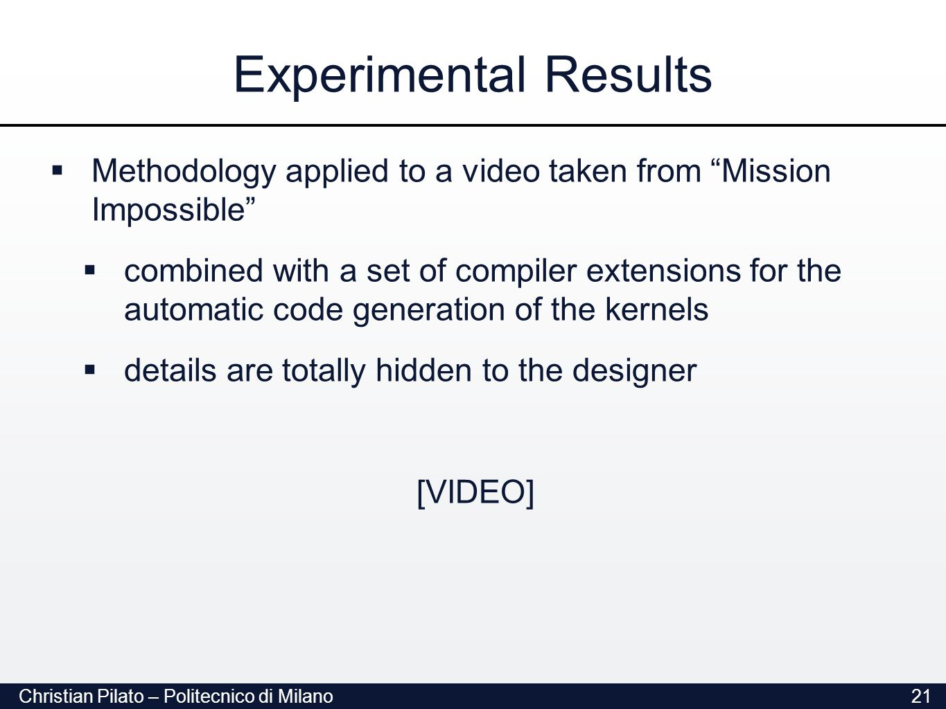 Christian Pilato – Politecnico di Milano21 Experimental Results  Methodology applied to a video taken from Mission Impossible  combined with a set of compiler extensions for the automatic code generation of the kernels  details are totally hidden to the designer [VIDEO]