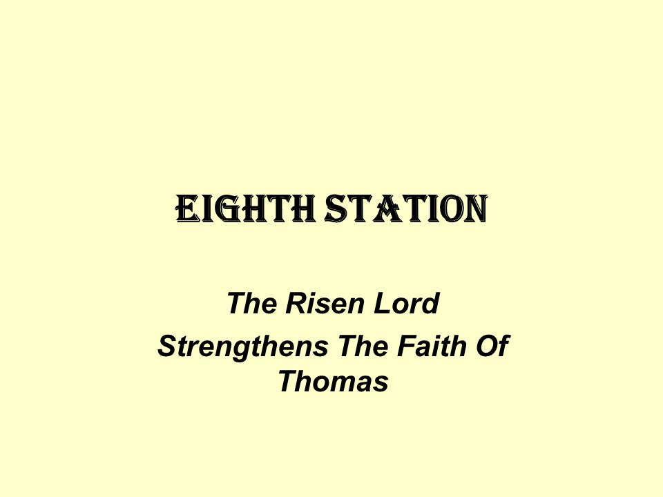 Eighth STATION The Risen Lord Strengthens The Faith Of Thomas