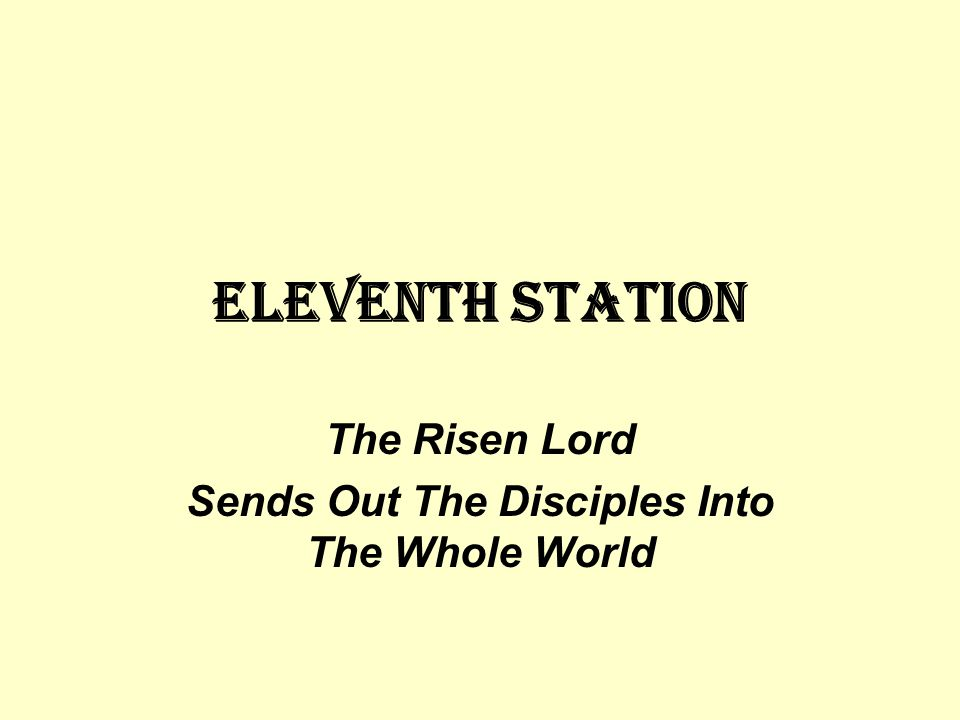Eleventh STATION The Risen Lord Sends Out The Disciples Into The Whole World