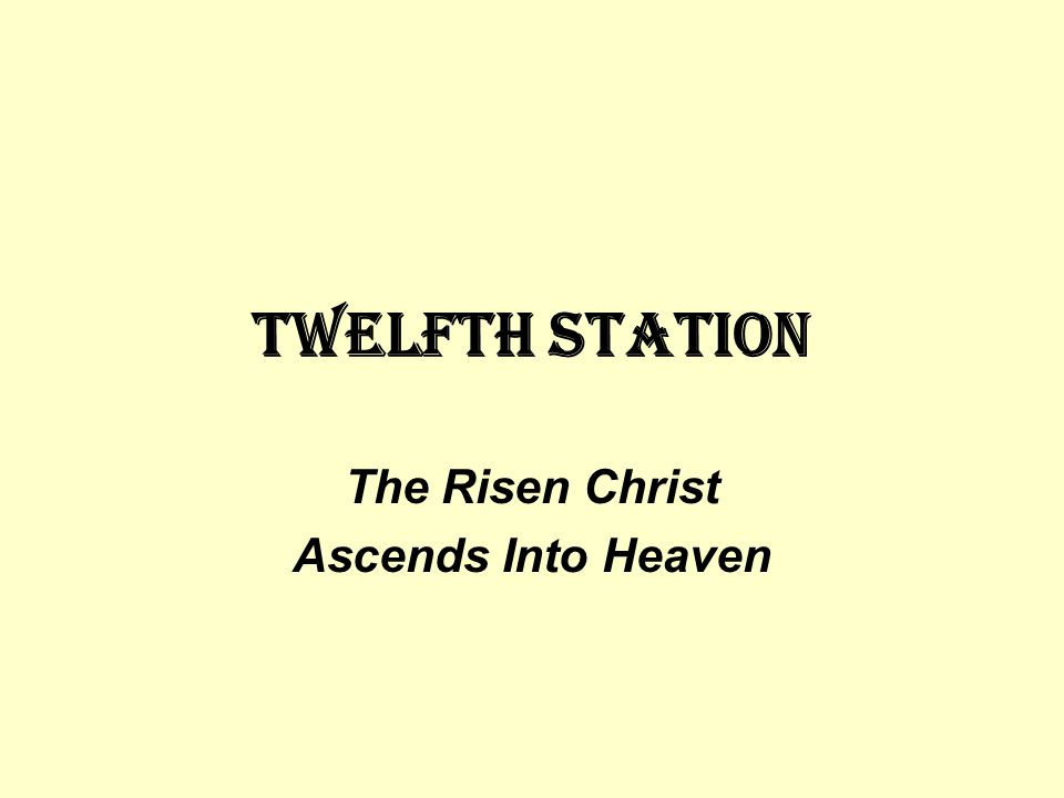 Twelfth STATION The Risen Christ Ascends Into Heaven