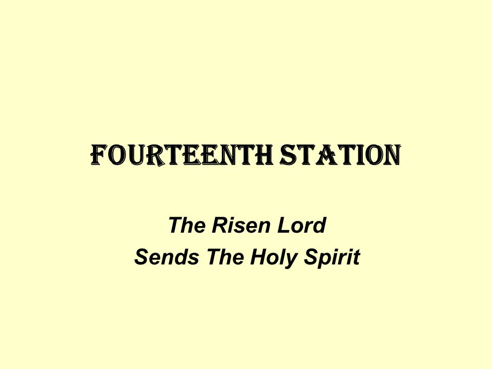 Fourteenth STATION The Risen Lord Sends The Holy Spirit