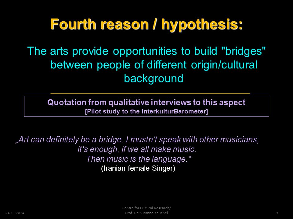 24.11.2014 Centre for Cultural Research/ Prof. Dr. Susanne Keuchel Fourth reason / hypothesis: The arts provide opportunities to build