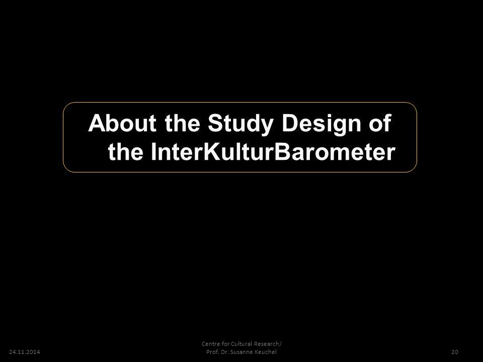 24.11.2014 Centre for Cultural Research/ Prof. Dr. Susanne Keuchel About the Study Design of the InterKulturBarometer 20
