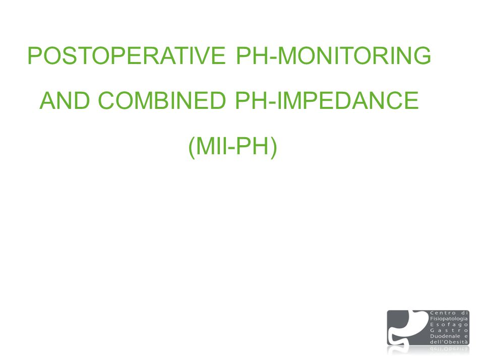 POSTOPERATIVE PH-MONITORING AND COMBINED PH-IMPEDANCE (MII-PH)