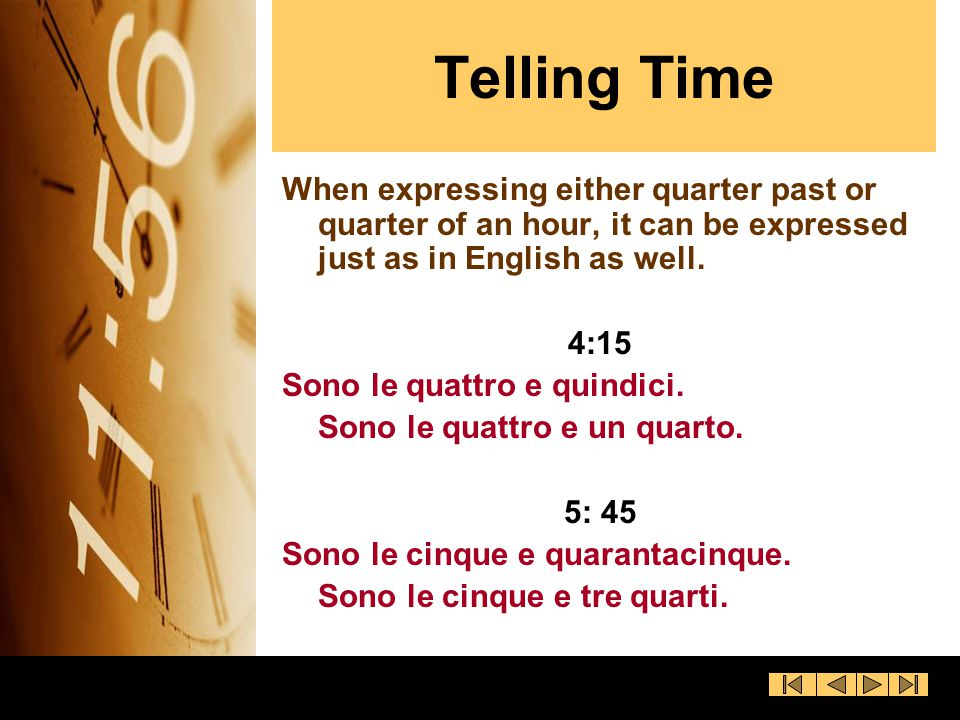 Telling Time Time of Day: In Europe AM and PM are used in general telling of time.