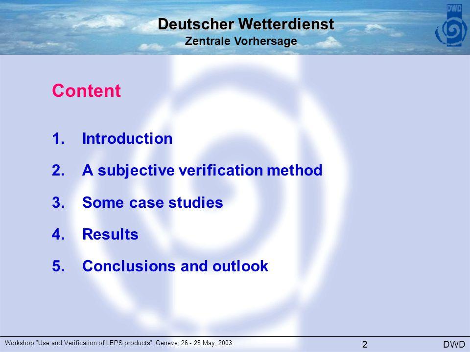 Deutscher Wetterdienst Zentrale Vorhersage DWD Workshop Use and Verification of LEPS products , Geneve, 26 - 28 May, 2003 2 Content 1.