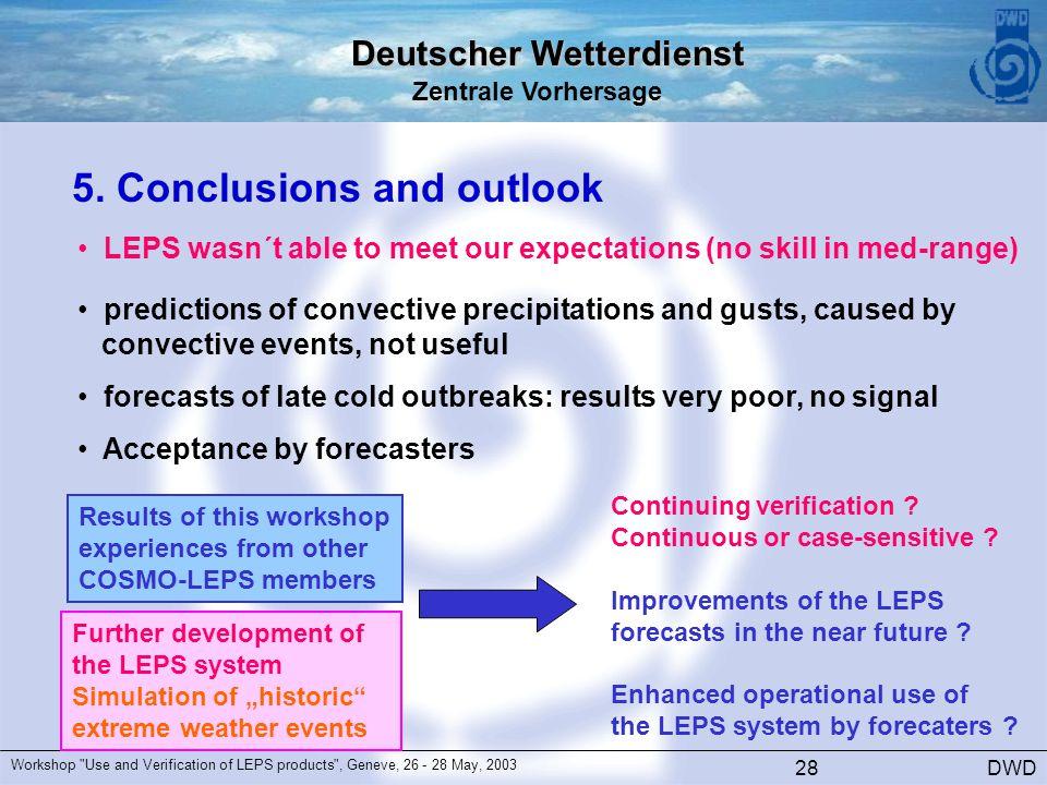 Deutscher Wetterdienst Zentrale Vorhersage DWD Workshop Use and Verification of LEPS products , Geneve, 26 - 28 May, 2003 28 5.