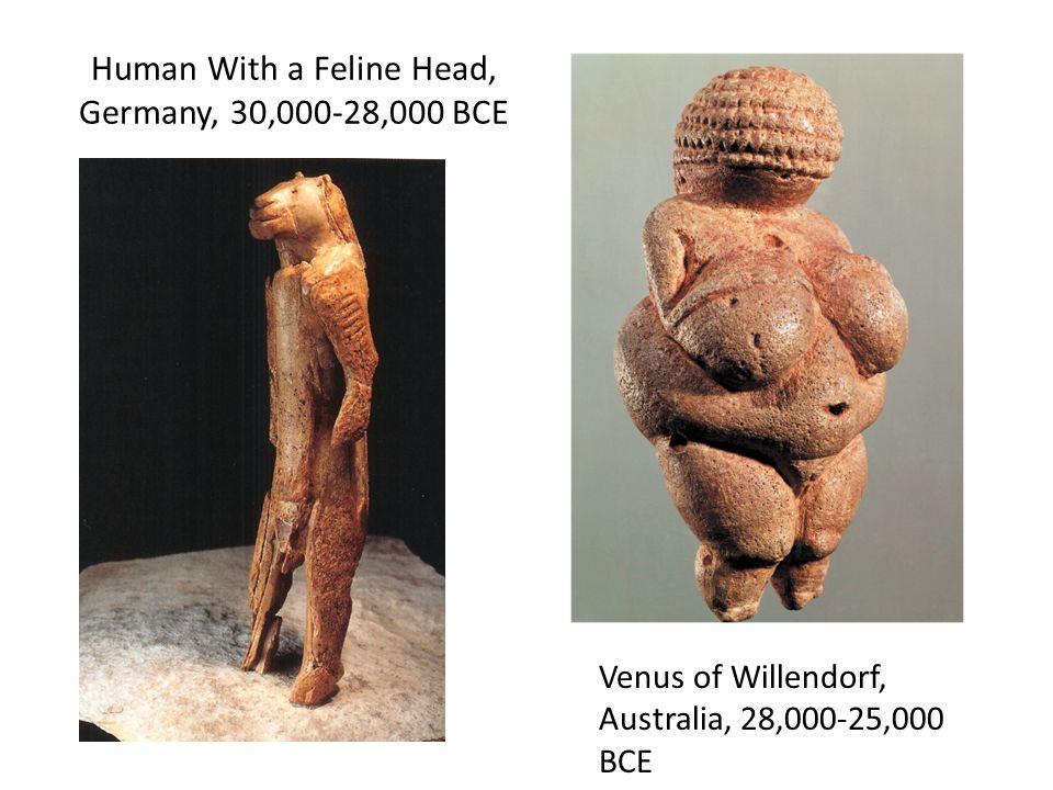Human With a Feline Head, Germany, 30,000-28,000 BCE Venus of Willendorf, Australia, 28,000-25,000 BCE