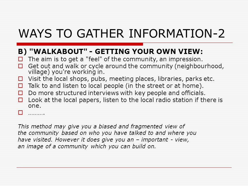WAYS TO GATHER INFORMATION-2 B) WALKABOUT - GETTING YOUR OWN VIEW:  The aim is to get a feel of the community, an impression.