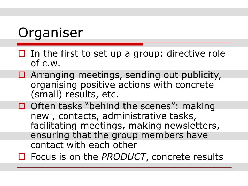 Organiser  In the first to set up a group: directive role of c.w.