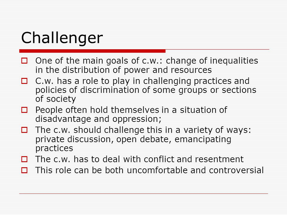 Challenger  One of the main goals of c.w.: change of inequalities in the distribution of power and resources  C.w.