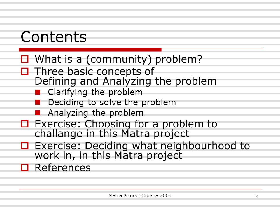 Matra Project Croatia 20092 Contents  What is a (community) problem?  Three basic concepts of Defining and Analyzing the problem Clarifying the prob