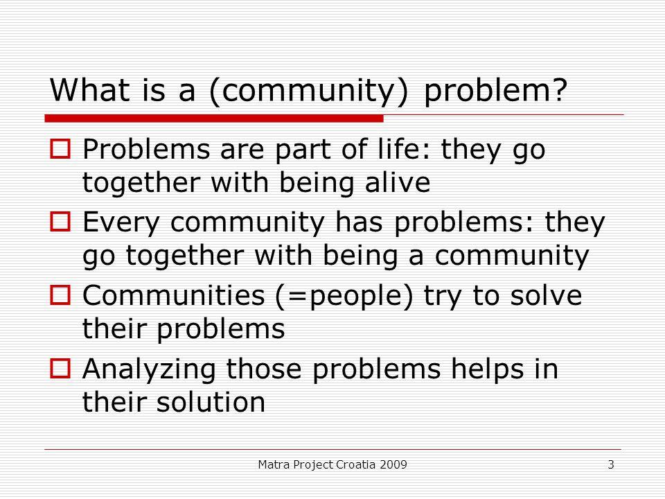 Matra Project Croatia 2009 3 What is a (community) problem.