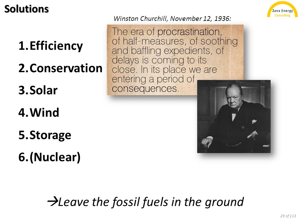 Solutions 1.Efficiency 2.Conservation 3.Solar 4.Wind 5.Storage 6.(Nuclear)  Leave the fossil fuels in the ground Winston Churchill, November 12, 1936