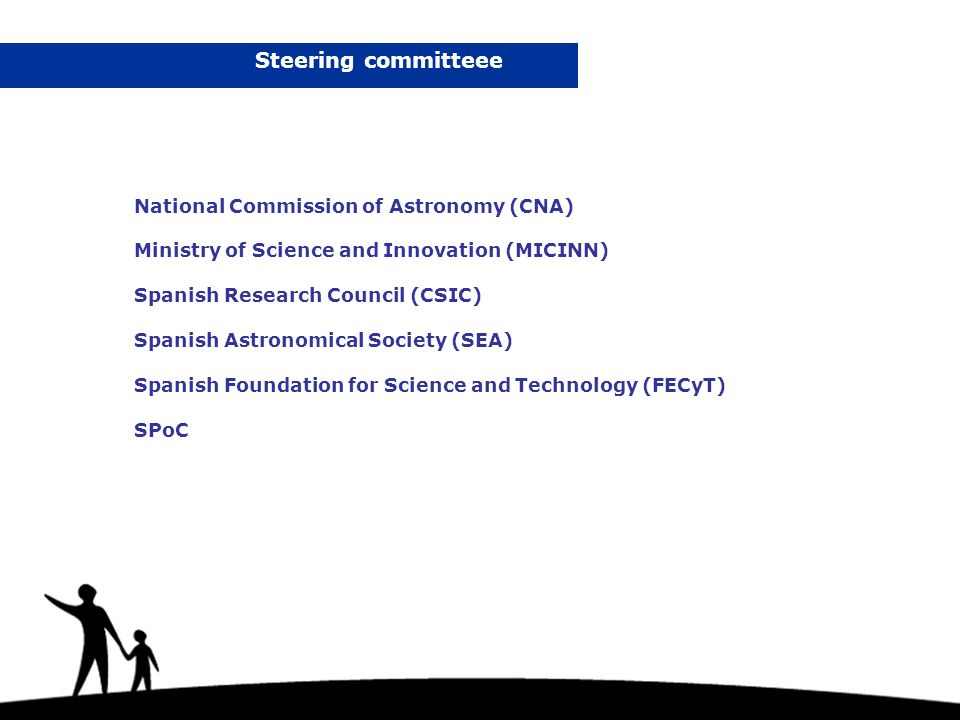 Steering committeee National Commission of Astronomy (CNA) Ministry of Science and Innovation (MICINN) Spanish Research Council (CSIC) Spanish Astronomical Society (SEA) Spanish Foundation for Science and Technology (FECyT) SPoC