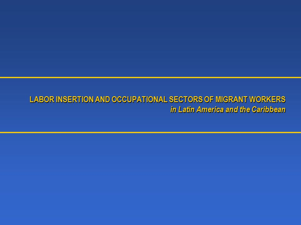 LABOR INSERTION AND OCCUPATIONAL SECTORS OF MIGRANT WORKERS in Latin America and the Caribbean