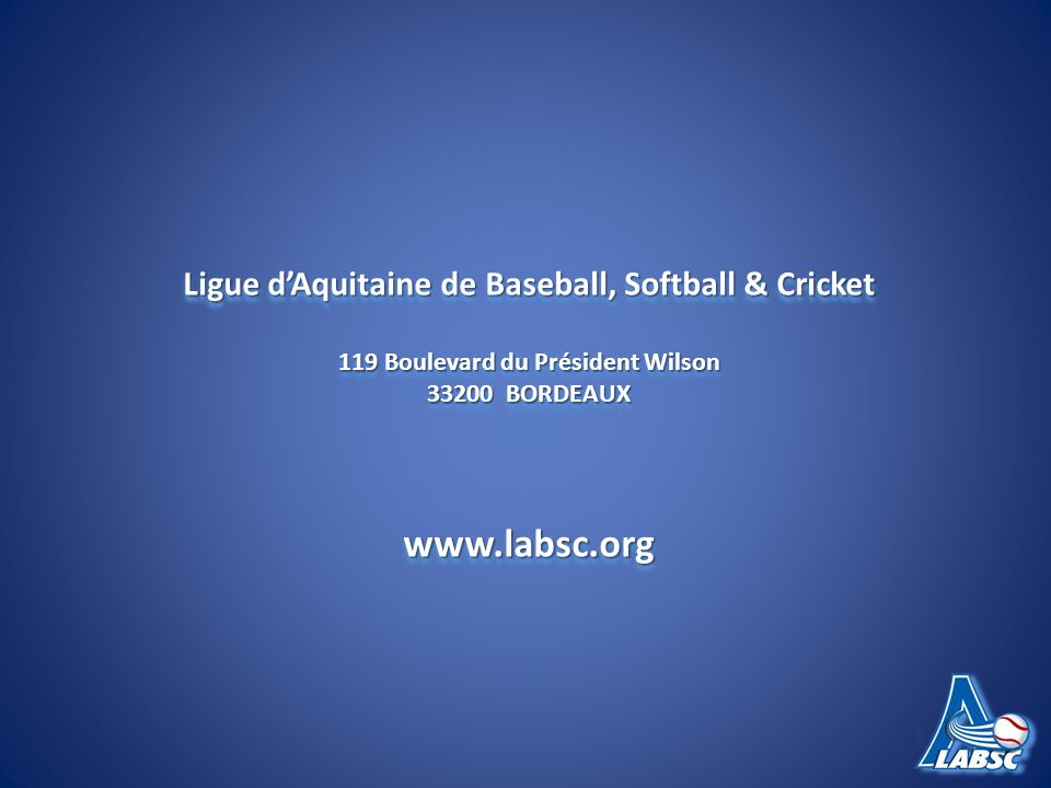 Ligue dAquitaine de Baseball, Softball & Cricket 119 Boulevard du Président Wilson BORDEAUX   Ligue dAquitaine de Baseball, Softball & Cricket 119 Boulevard du Président Wilson BORDEAUX