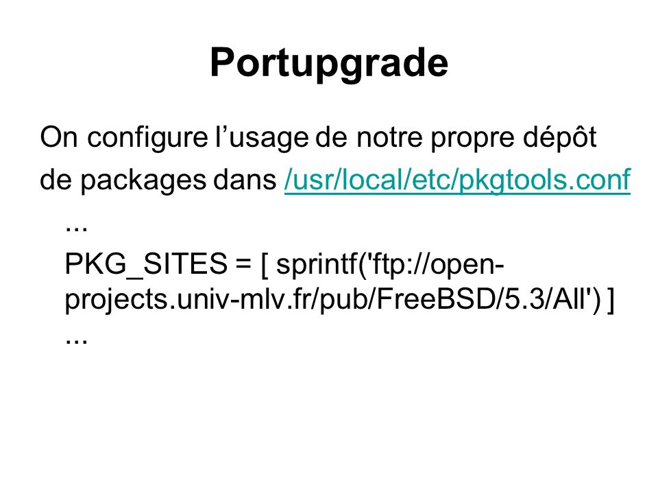 Portupgrade On configure lusage de notre propre dépôt de packages dans /usr/local/etc/pkgtools.conf/usr/local/etc/pkgtools.conf...
