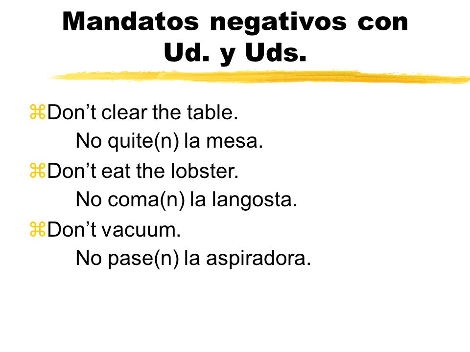 ¿Y los negativos. What about negative Ud. and Uds.
